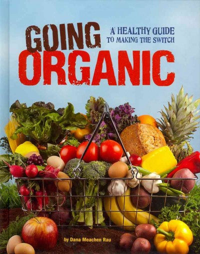 Going Organic: A Healthy Guide to Making the Switch (Food Revolution)