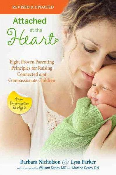 Attached at the Heart: Eight Proven Parenting Principles for Raising Connected and Compassionate Children from Preconception to Age 5