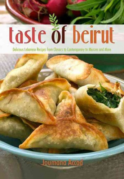 Taste of Beirut: Delicious Lebanese Recipes from Classics to Contemporary to Mezzes and