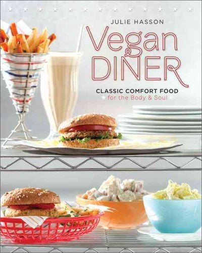 Vegan Diner: Classic Comfort Food for the Body & Soul