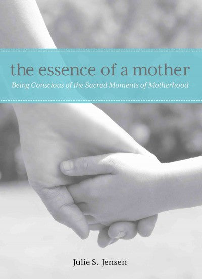 The essence of a mother: Being Conscious of the Sacred Moments of Motherhood