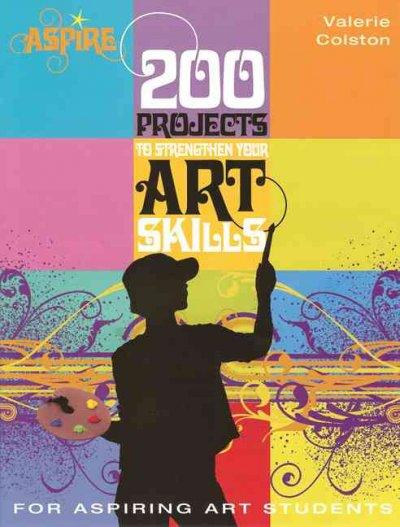 200 Projects to Strengthen Your Art Skills (Aspire Series)