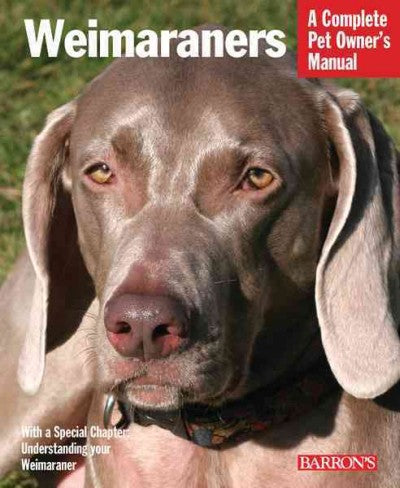 Weimaraners (Complete Pet Owner's Manual)