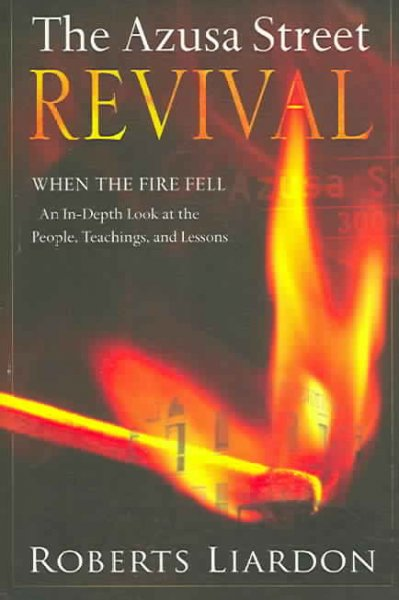 The Azusa Street Revival: When the Fire Fell