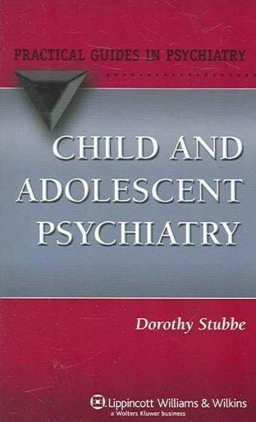 Child & Adolescent Psychiatry: A Practical Guide: Child & Adolescent Psychiatry