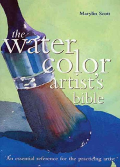 The Watercolor Artist's Bible: An Essential Reference for the Practicing Artist