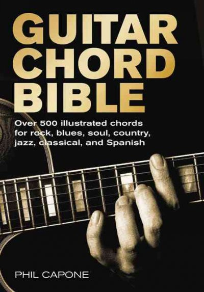 Guitar Chord Bible: Over 500 Illustrated Chords for Rock, Blues, Soul, Country, Jazz, and