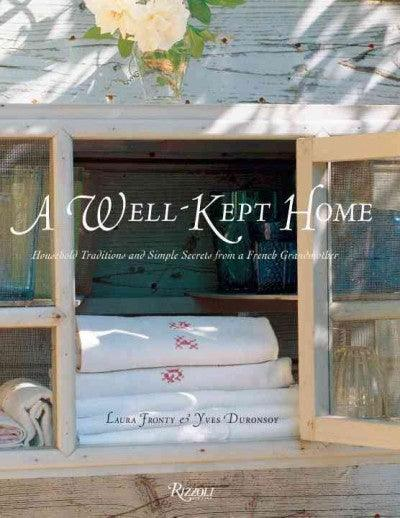 A Well-Kept Home: Household Traditions and Simple Secrets from a French Grandmother: A Well Kept Home: Household Traditions and Simple Secrets from a French Grandmother