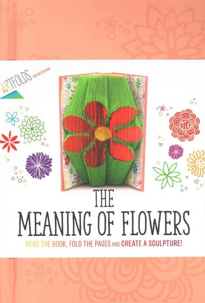 The Meaning of Flowers: Lore, Legends, and Tales of Our Favorite Blooms (Artfolds Color Editions): Flower: The Meaning of Flowers (Artfolds Color Editions)