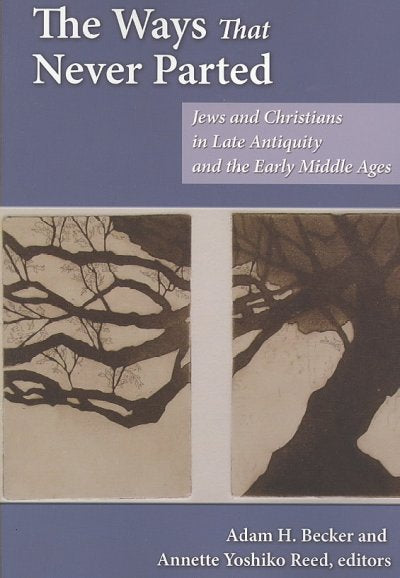 The Ways That Never Parted: Jews and Christians in Late Antiquity and the Early Middle Ages