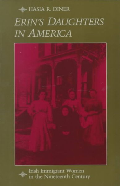 Erin's Daughters in America: Irish Immigrant Women in the Nineteenth Century
