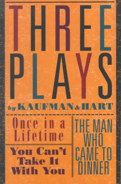 Three Plays by Kaufman and Hart: Once in a Lifetime/You Can't Take It With You/the Man Who Came to Dinner