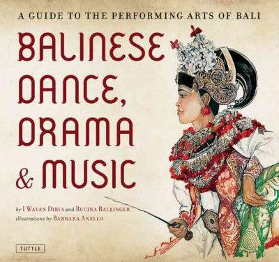 Balinese Dance, Drama & Music: A Guide to the Performing Arts of Bali