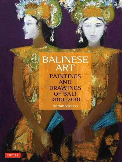 Balinese Art: Paintings and Drawings of Bali 1800-2010