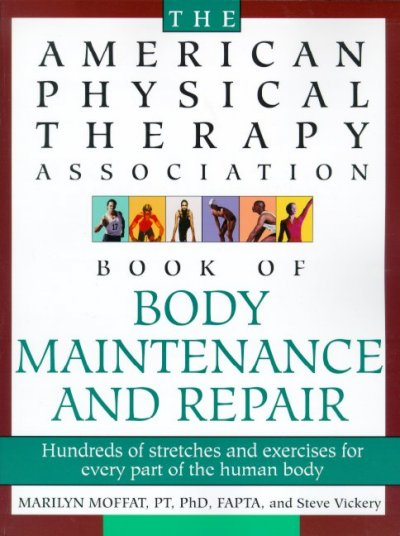 The American Physical Therapy Association Book of Body Maintenance and Repair: Hundreds of Stretches and Exercises for Every Part of the Human Body