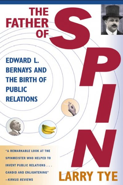 The Father of Spin: Edward L. Bernays & the Birth of Public Relations