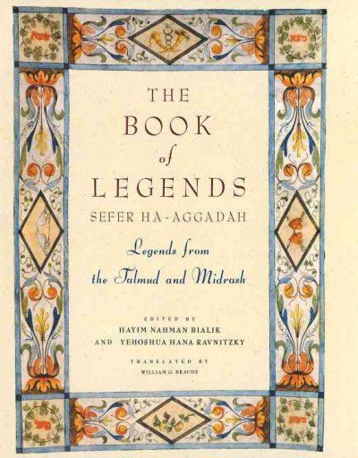 The Book of Legends Sefer Ha-Aggadah: Legends from the Talmud and Midrash