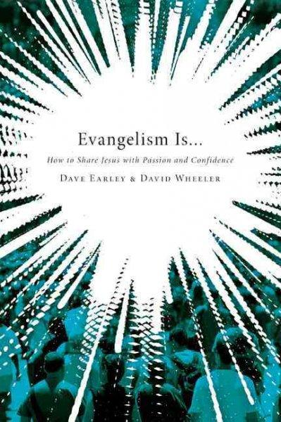 Evangelism Is...: How to Share Jesus With Passion and Confidence
