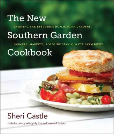 The New Southern Garden Cookbook: Enjoying the Best from Homegrown Gardens, Farmers' Markets, Roadside Stands, & CSA Farm Boxes