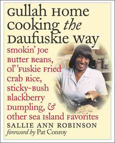 Gullah Home Cooking the Daufuskie Way: Smokin' Joe Butter Beans, Ol' 'Fuskie Fried Crab Rice, Sticky-Bush Blackberry Dumpling, & Other Sea Island Favorites