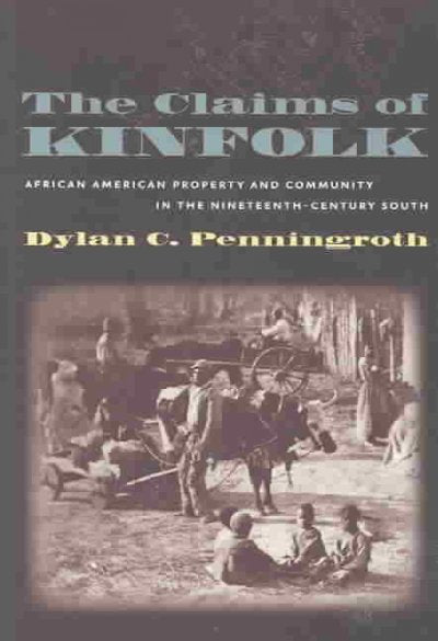 The Claims of Kinfolk: African American Property and Community in the Nineteenth-Century South (The John Hope Franklin Series in African American History and Culture): The Claims of Kinfolk