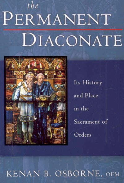 The Permanent Diaconate: Its History and Place in the Sacrament of Orders: The Permanent Diaconate
