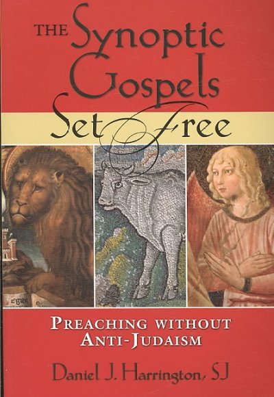 The Synoptic Gospels Set Free: Preaching Without Anti-Judaism (Studies in Judaism and Christianity)