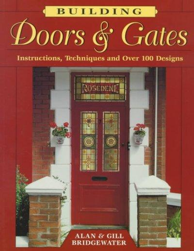 Building Doors & Gates: Instructions, Techniques and over 100 Designs: Building Doors & Gates