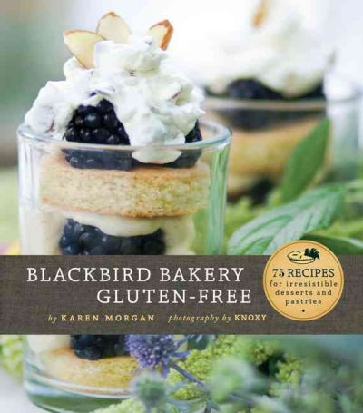 Blackbird Bakery Gluten-Free: 75 Recipes for Irresistible Desserts and Pastries