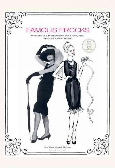 Famous Frocks: Patterns and Instructions for Recreating Fabulous Iconic Dresses