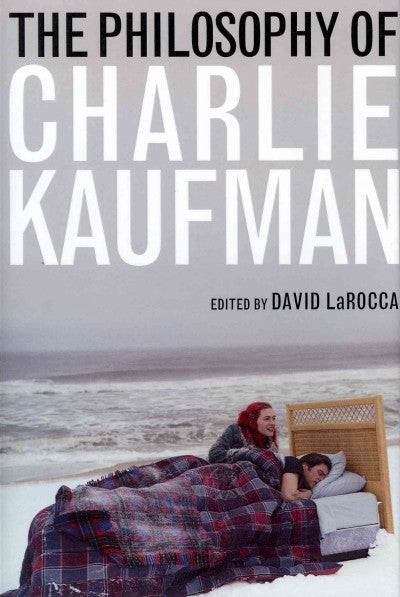 The Philosophy of Charlie Kaufman (Philosophy of Popular Culture)