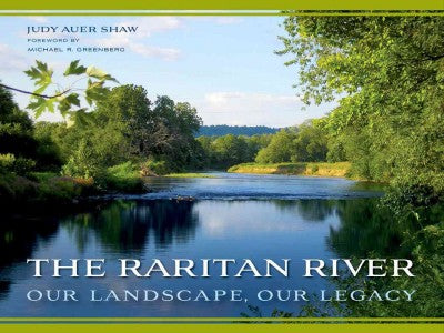 The Raritan River: Our Landscape, Our Legacy (Rivergate Regionals): The Raritan River: Our Landscape, Our Legacy (Rivergate Regionals Collection)