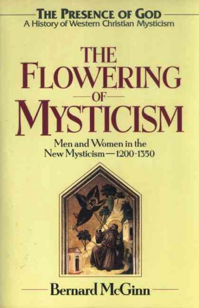 The Flowering of Mysticism: Men and Women in the New Mysticism (1200-1350) (PRESENCE OF GOD: A HISTORY OF WESTERN CHRISTIAN MYSTICISM)