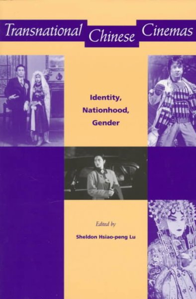 Transnational Chinese Cinemas: Identity, Nationhood, Gender: Transnational Chinese Cinemas