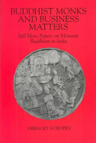 Buddhist Monks and Business Matters: Still More Papers on Monastic Buddhism in India (Studies in the Buddhist Tradition)
