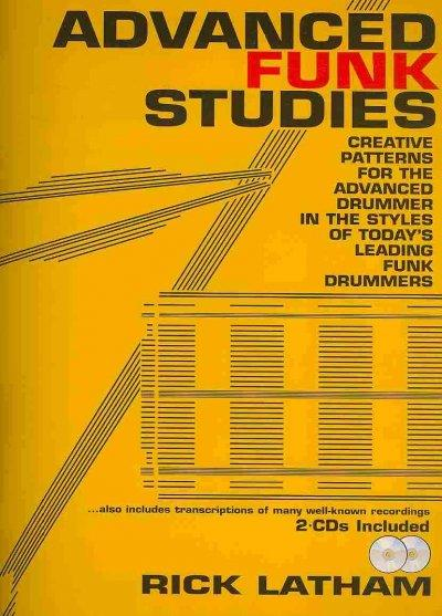 Advanced Funk Studies: Creative Patterns for the Advanced Drummer in the Styles of Today's Leading Funk Drummers