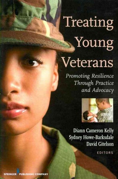 Treating Young Veterans: Promoting Resilience Through Practice and Advocacy: Treating Young Veterans