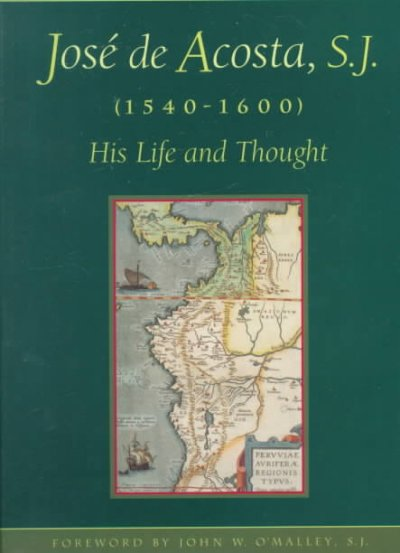 Jose De Acosta, S.J. (1540-1600): His Life and Thought
