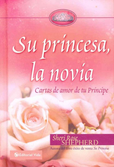 Su Princesa, la Novia / His Princess Bride (SPANISH): Cartas de Amor de Tu Principe / Love Letters from Your Prince (Su Princesa / His Princess)