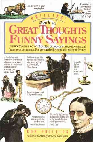 Phillips' Book of Great Thoughts Funny Sayings: A  Stupendous Collection of Quotes, Quips, Epigrams, Witticisms, and Humorous Comments. for Personal