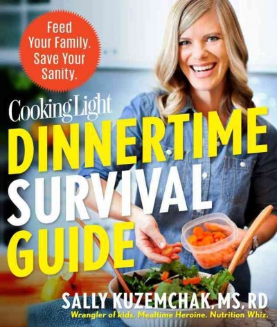 Cooking Light Dinnertime Survival Guide: Feed Your Family, Save Your Sanity