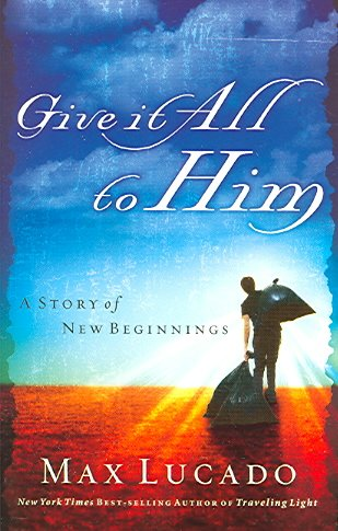 Give It All to Him: A Story Of New Beginnings (LUCADO, MAX)