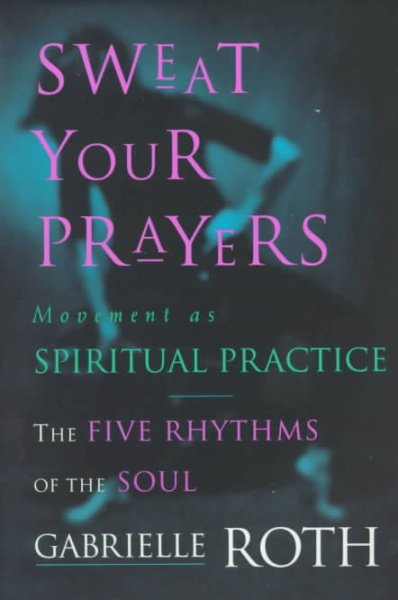Sweat Your Prayers: Movement As Spiritual Practice
