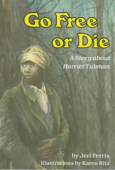 Go Free or Die: A Story About Harriet Tubman (Carolrhoda Creative Minds Book)