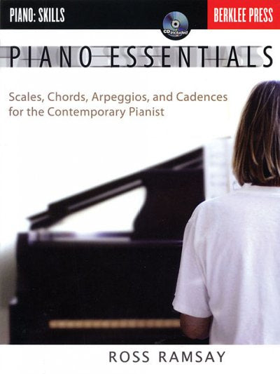 Piano Essentials: Scales, Chords, Arpeggios And Cadences for the Contemporary Pianist
