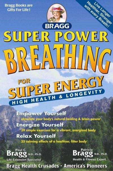 Bragg Super Power Breathing: For Super Health & High Energy