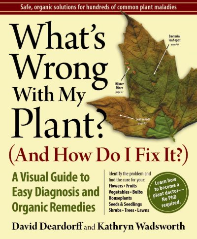 What's Wrong With My Plant? (And How Do I Fix It?): A Visual Guide to Easy Diagnosis and Organic Remedies