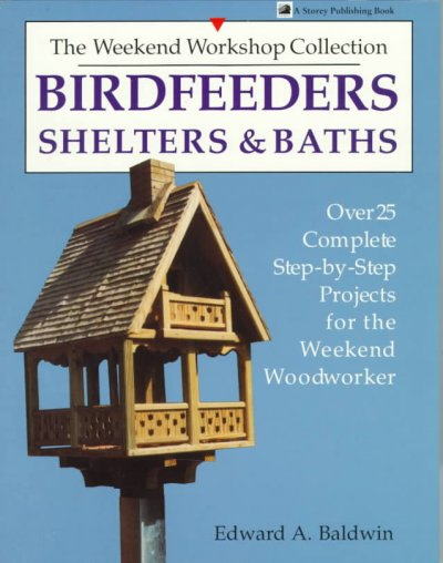 Birdfeeders, Shelters and Baths (The Weekend Workshop Collection): Birdfeeders, Shelters and Baths