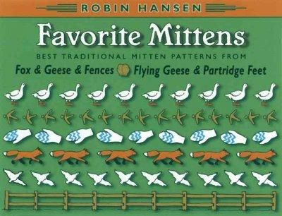 Favorite Mittens: Best Traditional Mitten Patterns from Fox & Geese & Fences and Flying Geese & Partridge Feet