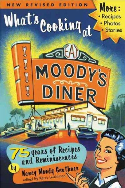 What's Cooking at Moody's Diner: 75 Years of Recipes & Reminiscences